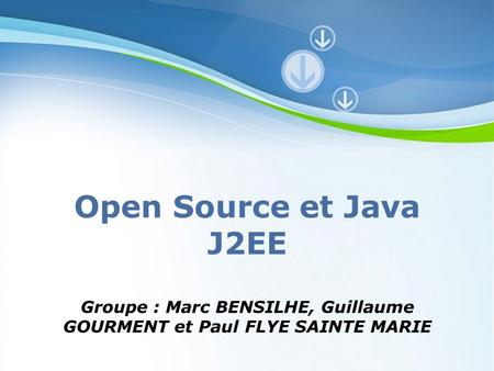 Powerpoint Templates Page 1 Powerpoint Templates Open Source et Java J2EE Groupe : Marc BENSILHE, Guillaume GOURMENT et Paul FLYE SAINTE MARIE.