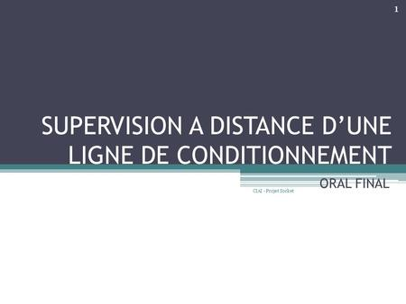SUPERVISION A DISTANCE DUNE LIGNE DE CONDITIONNEMENT ORAL FINAL 1 CIAI - Projet Socket.
