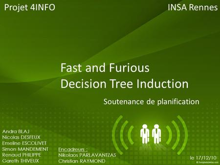 Fast and Furious Decision Tree Induction Soutenance de planification Projet 4INFO 1 Andra BLAJ Nicolas DESFEUX Emeline ESCOLIVET Simon MANDEMENT Renaud.