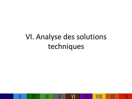 VI. Analyse des solutions techniques. Introduction.