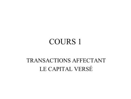 TRANSACTIONS AFFECTANT LE CAPITAL VERSÉ