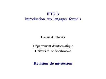 IFT313 Introduction aux langages formels Froduald Kabanza Département dinformatique Université de Sherbrooke Révision de mi-session.