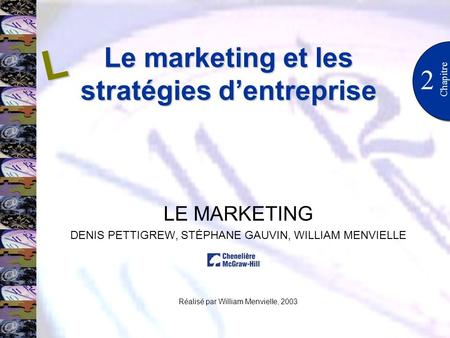 2 Chapitre LE MARKETING DENIS PETTIGREW, STÉPHANE GAUVIN, WILLIAM MENVIELLE Réalisé par William Menvielle, 2003 L Le marketing et les stratégies dentreprise.