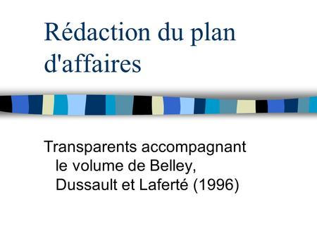 Rédaction du plan d'affaires Transparents accompagnant le volume de Belley, Dussault et Laferté (1996)