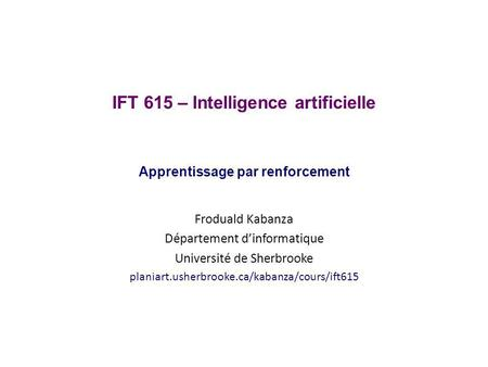 IFT 615 – Intelligence artificielle Apprentissage par renforcement