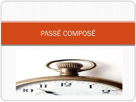 PASSÉ COMPOSÉ. What is the passé composé? - One of two past tense in French. - Use to indicate specific events that occurred in the past within a specific.