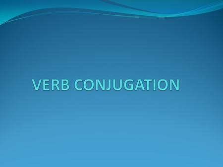 CONJUGATION This is when you change a verb to match the form of the subject, noun or pronoun It forms a clause, phrase or sentence The sentence can be.