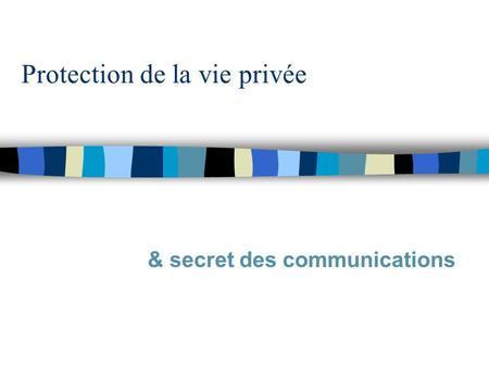 Protection de la vie privée & secret des communications.