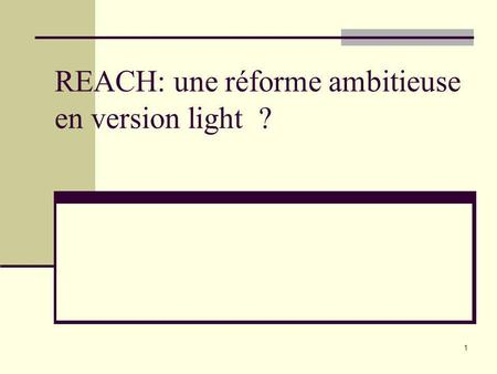 1 REACH: une réforme ambitieuse en version light ?