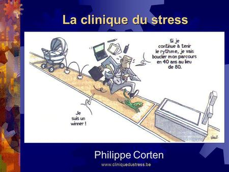 La clinique du stress Philippe Corten www.cliniquedustress.be.