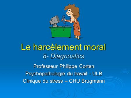 Le harcèlement moral 8- Diagnostics