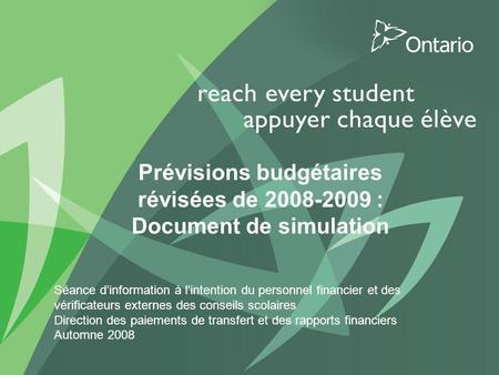 1 PUT TITLE HERE Prévisions budgétaires révisées de 2008-2009 : Document de simulation Séance dinformation à lintention du personnel financier et des vérificateurs.