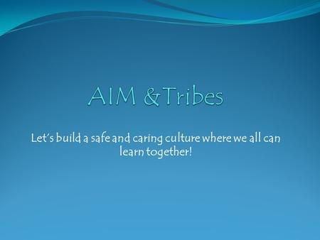 Lets build a safe and caring culture where we all can learn together!
