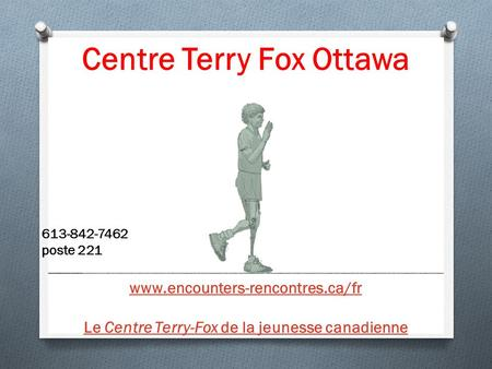 Centre Terry Fox Ottawa 613-842-7462 poste 221 www.encounters-rencontres.ca/fr Le Centre Terry-Fox de la jeunesse canadienne.