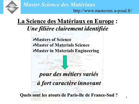 1 Masters of Science Master of Materials Science Master in Materials Engineering Quels sont les atouts de Paris-Ile de France-Sud ? Master Science des.