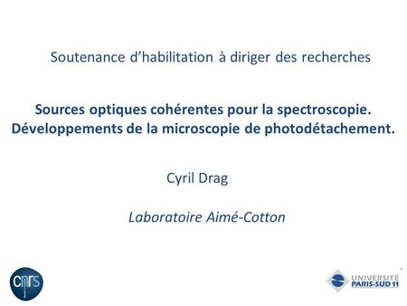 Laboratoire Aimé-Cotton Sources optiques cohérentes pour la spectroscopie. Développements de la microscopie de photodétachement. Cyril Drag Soutenance.