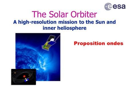The Solar Orbiter A high-resolution mission to the Sun and inner heliosphere Proposition ondes.