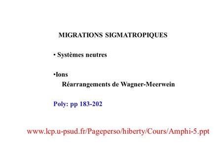 MIGRATIONS SIGMATROPIQUES Systèmes neutres Ions Réarrangements de Wagner-Meerwein Poly: pp 183-202 www.lcp.u-psud.fr/Pageperso/hiberty/Cours/Amphi-5.ppt.