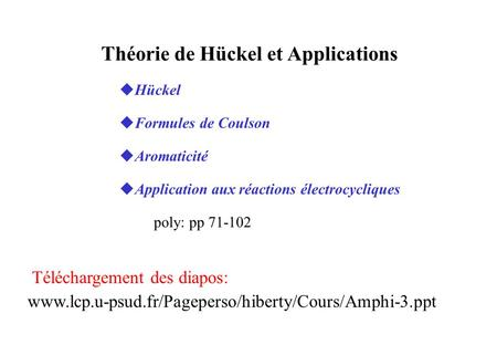 Théorie de Hückel et Applications uHückel uFormules de Coulson uAromaticité uApplication aux réactions électrocycliques poly: pp 71-102 Téléchargement.