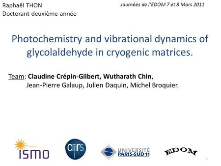 Photochemistry and vibrational dynamics of glycolaldehyde in cryogenic matrices. Team: Claudine Crépin-Gilbert, Wutharath Chin, Jean-Pierre Galaup, Julien.