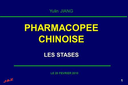 1 Yulin JIANG PHARMACOPEE CHINOISE LES STASES LE 20 FEVRIER 2010.