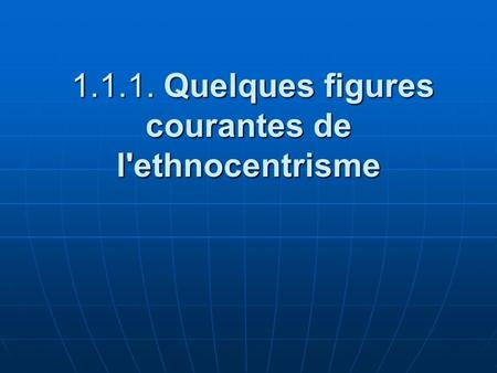 Quelques figures courantes de l'ethnocentrisme