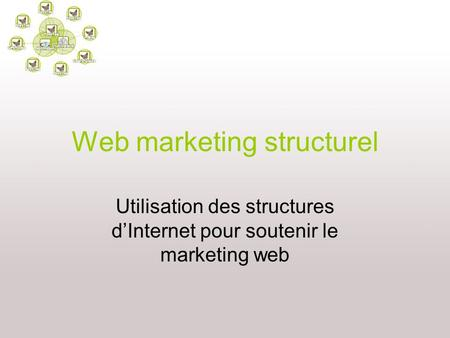 Web marketing structurel Utilisation des structures dInternet pour soutenir le marketing web.