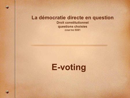 La démocratie directe en question Droit constitutionnel questions choisies cour no 5081 E-voting.