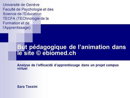 Université de Genève Faculté de Psychologie et des Science de lEducation TECFA (TEChnologie de la Formation et de lApprentissage) But pédagogique de lanimation.