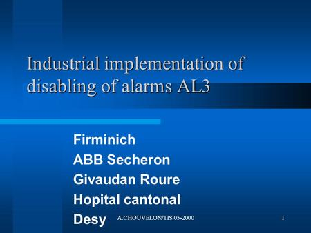 A.CHOUVELON/TIS.05-20001 Industrial implementation of disabling of alarms AL3 Firminich ABB Secheron Givaudan Roure Hopital cantonal Desy.