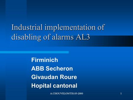 A.CHOUVELON/TIS.05-20001 Industrial implementation of disabling of alarms AL3 Firminich ABB Secheron Givaudan Roure Hopital cantonal.