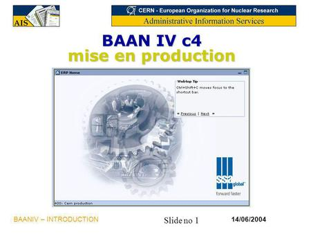 Slide no 1 14/06/2004BAANIV – INTRODUCTION BAAN IV c4 mise en production.
