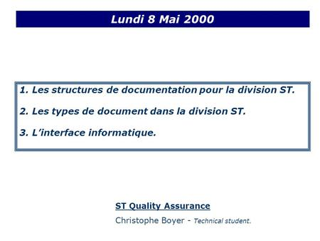 1. Les structures de documentation pour la division ST. 2. Les types de document dans la division ST. 3. Linterface informatique. Lundi 8 Mai 2000 ST Quality.