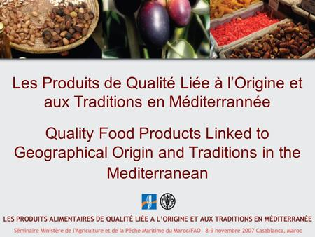 Les Produits de Qualité Liée à lOrigine et aux Traditions en Méditerrannée Quality Food Products Linked to Geographical Origin and Traditions in the Mediterranean.
