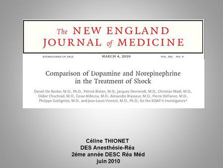 Céline THIONET DES Anesthésie-Réa 2éme année DESC Réa Méd juin 2010 The new england journal of medicine march 4, 2010 vol. 362 no. 9 Comparison of Dopamine.