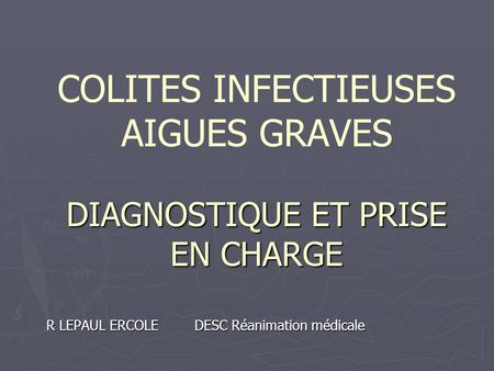 COLITES INFECTIEUSES AIGUES GRAVES DIAGNOSTIQUE ET PRISE EN CHARGE