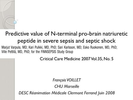 François VOILLET CHU Marseille DESC Réanimation Médicale Clermont Ferrand Juin 2008 Critical Care Medicine 2007 Vol.35, No. 5 Predictive value of N-terminal.