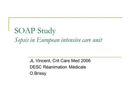 SOAP Study Sepsis in European intensive care unit JL Vincent, Crit Care Med 2006 DESC Réanimation Médicale O.Brissy.