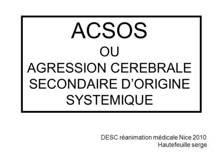 ACSOS OU AGRESSION CEREBRALE SECONDAIRE D'ORIGINE SYSTEMIQUE