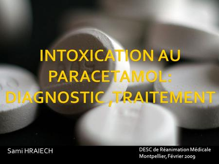 INTOXICATION AU PARACETAMOL: DIAGNOSTIC ,TRAITEMENT