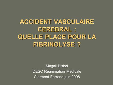 ACCIDENT VASCULAIRE CEREBRAL : QUELLE PLACE POUR LA FIBRINOLYSE ?