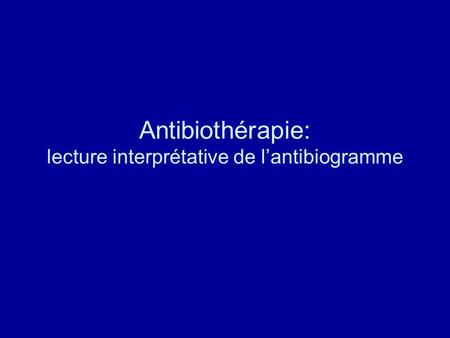 Antibiothérapie: lecture interprétative de l'antibiogramme