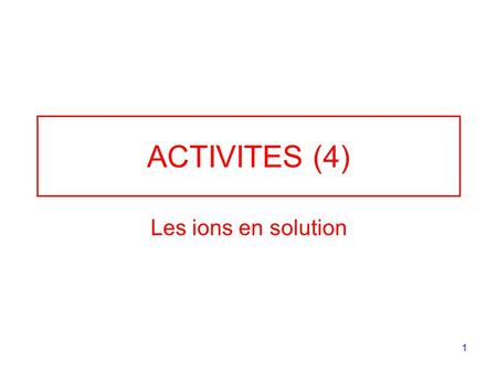 ACTIVITES (4) Les ions en solution.