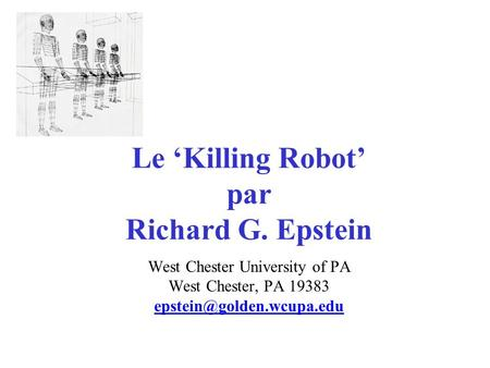 Le Killing Robot par Richard G. Epstein West Chester University of PA West Chester, PA 19383