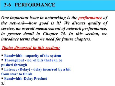 3.1 3-6 PERFORMANCE One important issue in networking is the performance of the network—how good is it? We discuss quality of service, an overall measurement.