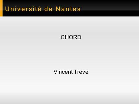 Université de Nantes CHORD Vincent Trève. Introduction ● Problématique – Comment accéder efficacement aux données réparties sur un système pair à pair?