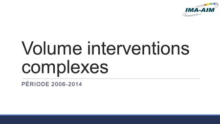 Volume interventions complexes PÉRIODE 2006-2014.