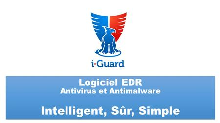 Logiciel EDR Antivirus et Antimalware Intelligent, Sûr, Simple.