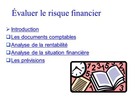 Évaluer le risque financier  Introduction Introduction  Les documents comptables Les documents comptables  Analyse de la rentabilité Analyse de la rentabilité.