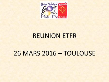 REUNION ETFR 26 MARS 2016 – TOULOUSE. 1- Petits AS.